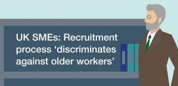 UK SMEs: Recruitment process 'discriminates against older workers'